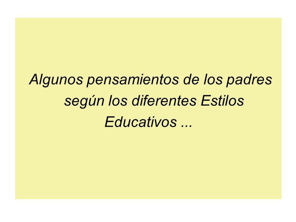 Algunos pensamientos de los padres según los diferentes Estilos Educativos...