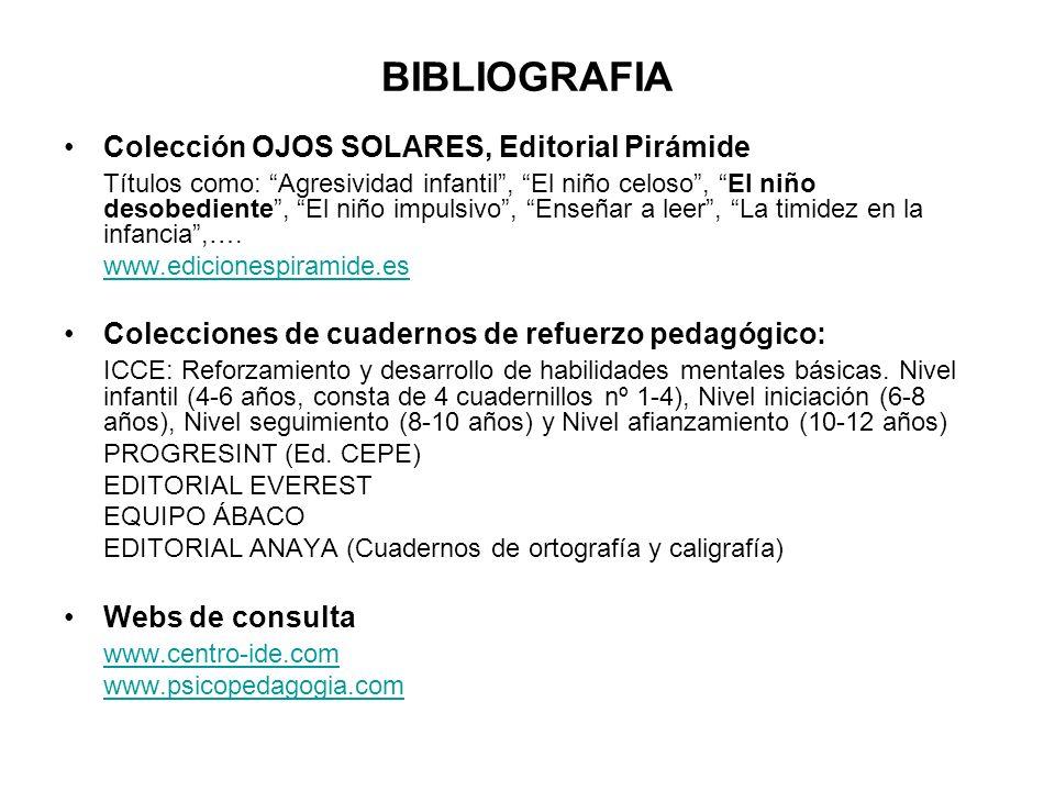 BIBLIOGRAFIA Colección OJOS SOLARES, Editorial Pirámide Títulos como: Agresividad infantil, El niño celoso, El niño desobediente, El niño impulsivo, E