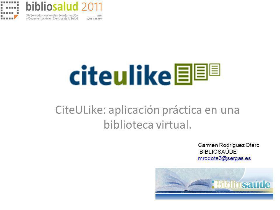 CiteULike: aplicación práctica en una biblioteca virtual. Carmen Rodríguez Otero BIBLIOSAÚDE mrodote3@sergas.es