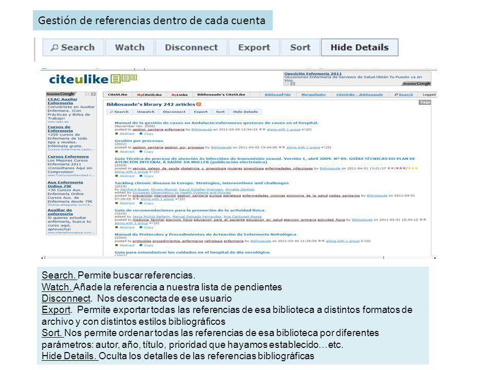 Gestión de referencias dentro de cada cuenta Search. Permite buscar referencias. Watch. Añade la referencia a nuestra lista de pendientes Disconnect.
