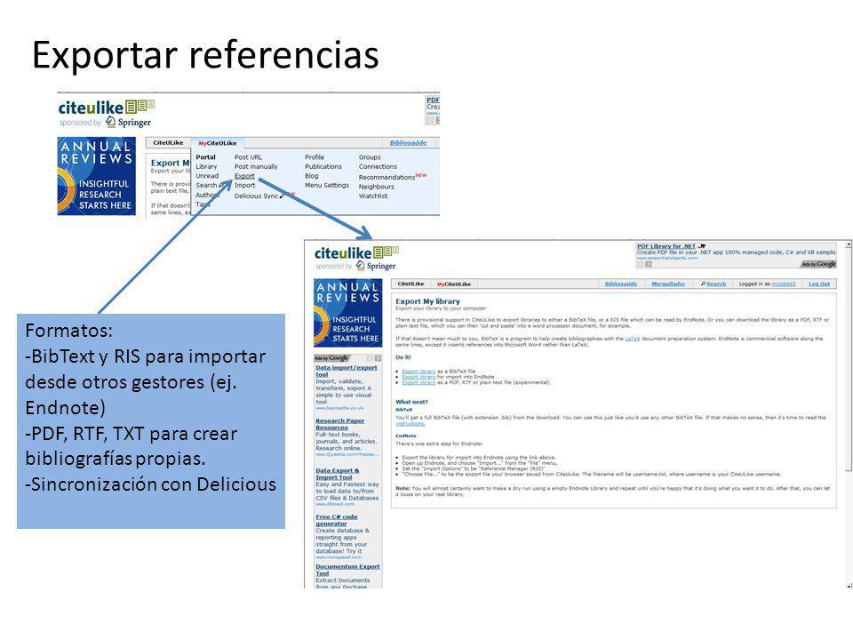 Exportar referencias Formatos: -BibText y RIS para importar desde otros gestores (ej. Endnote) -PDF, RTF, TXT para crear bibliografías propias. -Sincr