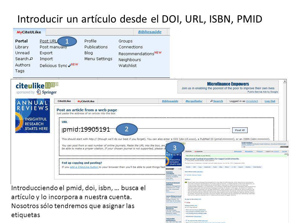 Introducir un artículo desde el DOI, URL, ISBN, PMID pmid:19905191 1 2 3 Introducciendo el pmid, doi, isbn, … busca el artículo y lo incorpora a nuest