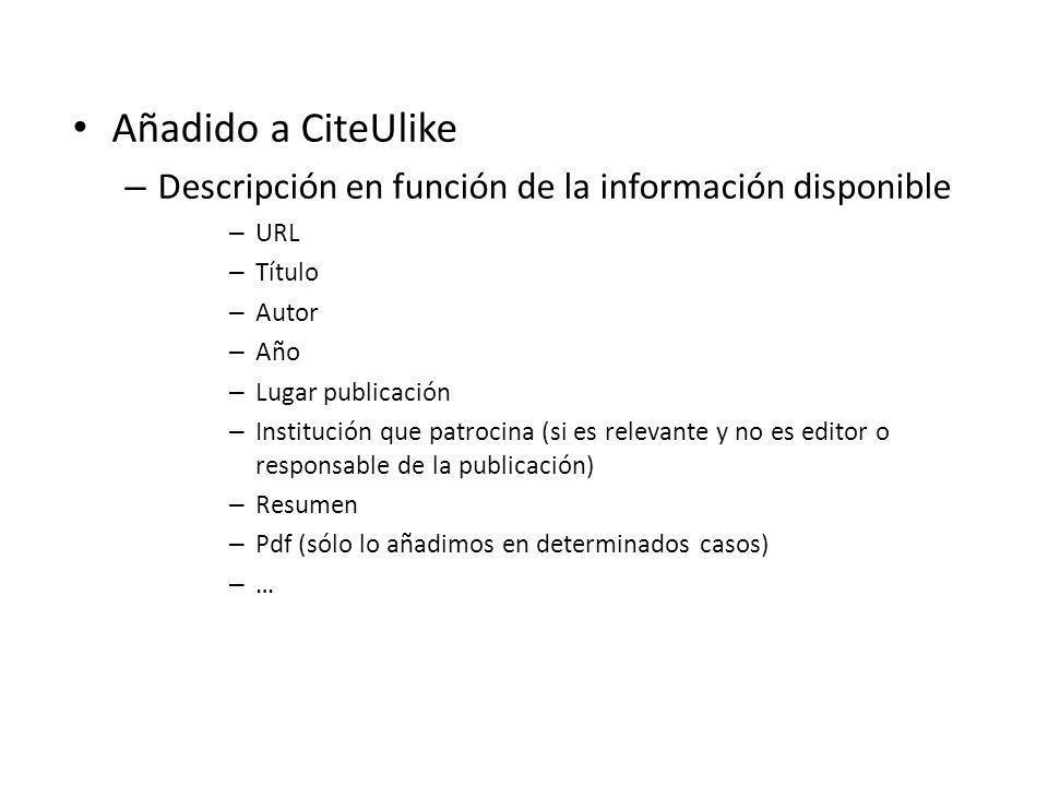 Añadido a CiteUlike – Descripción en función de la información disponible – URL – Título – Autor – Año – Lugar publicación – Institución que patrocina