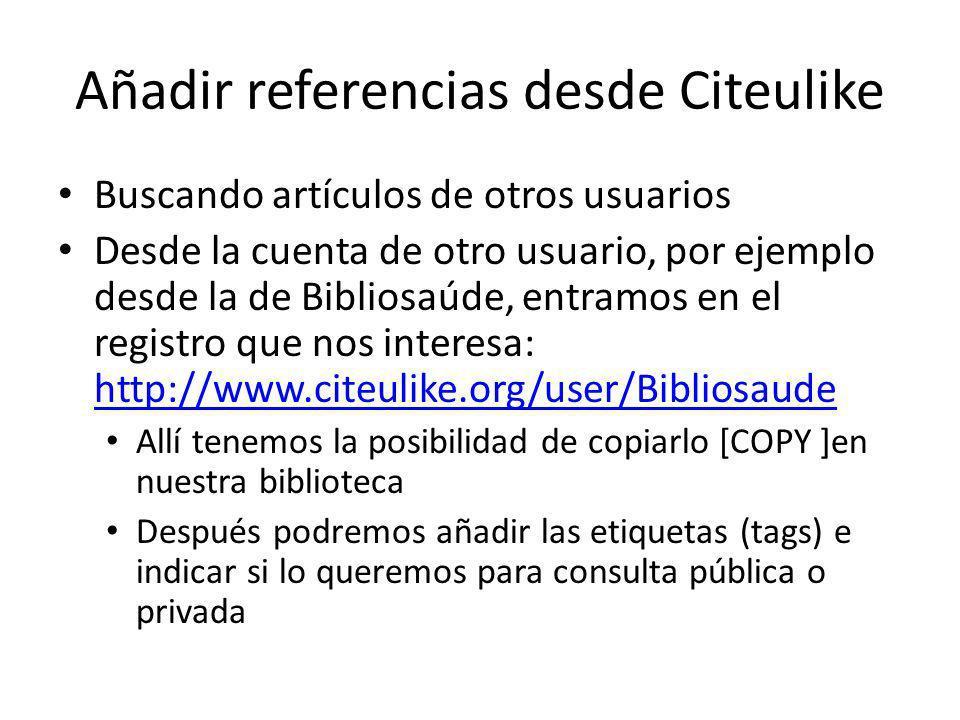 Añadir referencias desde Citeulike Buscando artículos de otros usuarios Desde la cuenta de otro usuario, por ejemplo desde la de Bibliosaúde, entramos