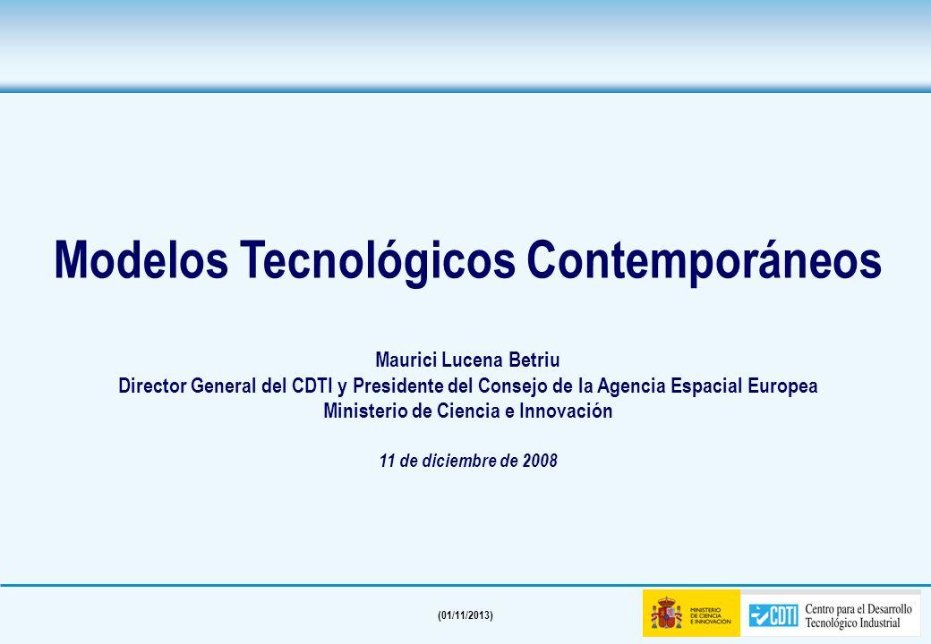 (01/11/2013) Modelos Tecnológicos Contemporáneos Maurici Lucena Betriu Director General del CDTI y Presidente del Consejo de la Agencia Espacial Europea Ministerio de Ciencia e Innovación 11 de diciembre de 2008