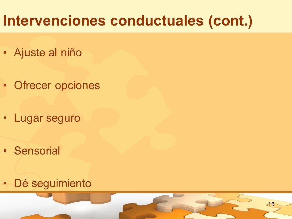 13 Intervenciones conductuales (cont.) Ajuste al niño Ofrecer opciones Lugar seguro Sensorial Dé seguimiento