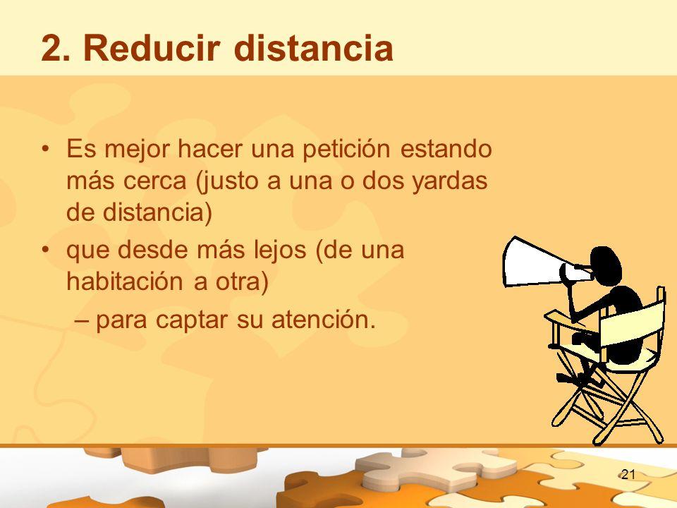 2. Reducir distancia Es mejor hacer una petición estando más cerca (justo a una o dos yardas de distancia) que desde más lejos (de una habitación a ot