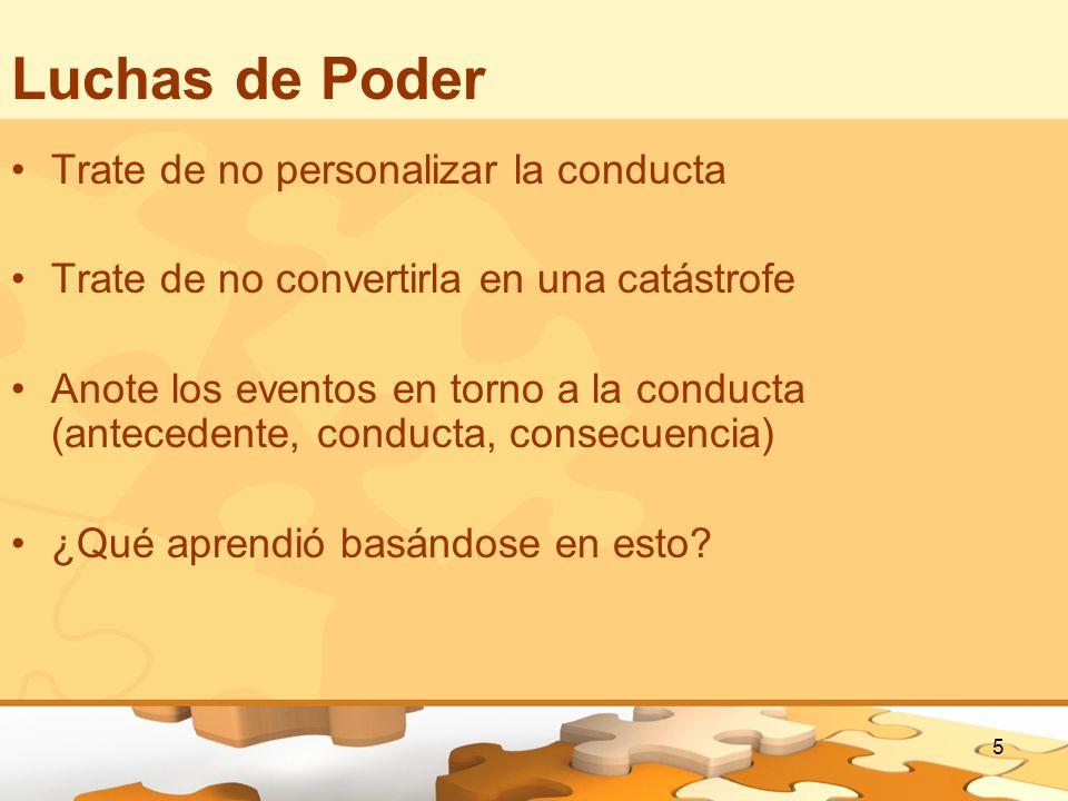 5 Luchas de Poder Trate de no personalizar la conducta Trate de no convertirla en una catástrofe Anote los eventos en torno a la conducta (antecedente