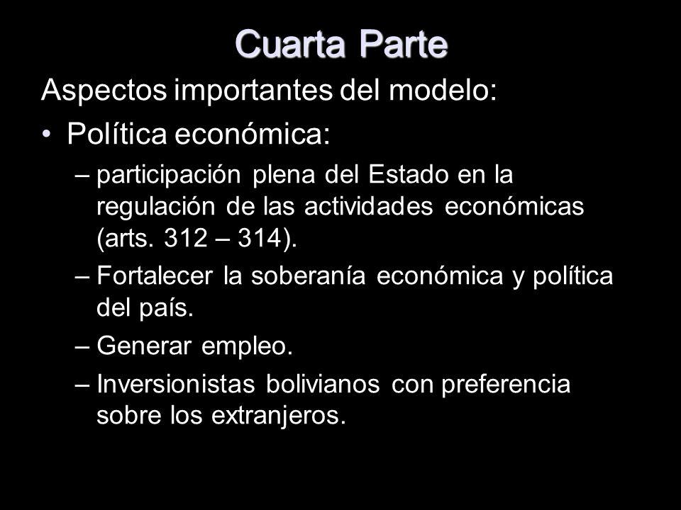 Cuarta Parte Aspectos importantes del modelo: Política económica: –participación plena del Estado en la regulación de las actividades económicas (arts