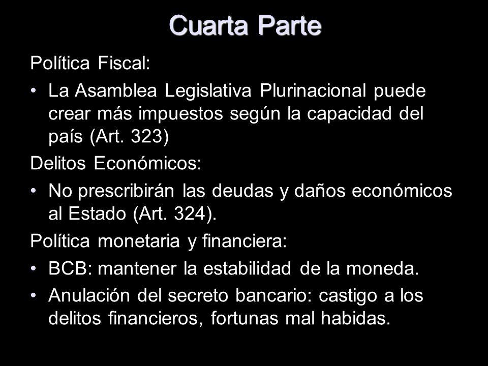 Cuarta Parte Política Fiscal: La Asamblea Legislativa Plurinacional puede crear más impuestos según la capacidad del país (Art. 323) Delitos Económico