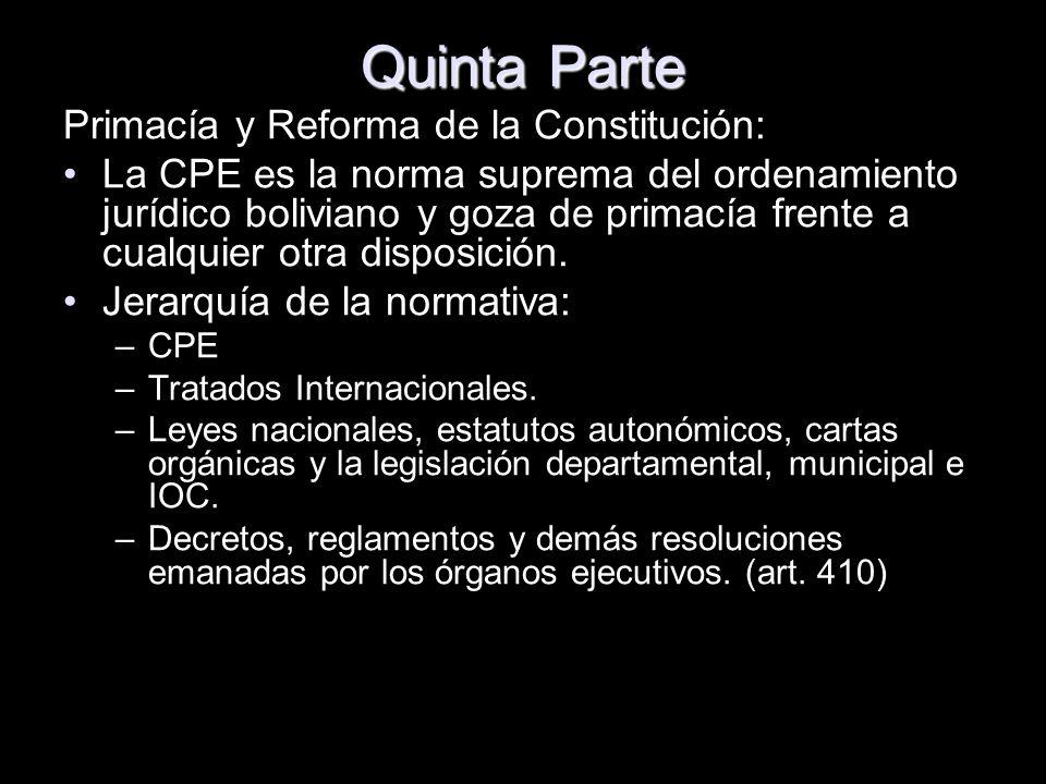 Quinta Parte Primacía y Reforma de la Constitución: La CPE es la norma suprema del ordenamiento jurídico boliviano y goza de primacía frente a cualqui