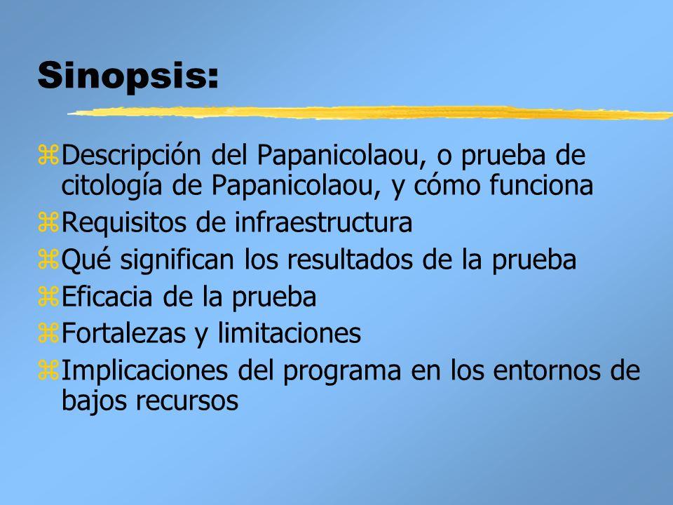 Sinopsis: z Descripción del Papanicolaou, o prueba de citología de Papanicolaou, y cómo funciona z Requisitos de infraestructura z Qué significan los