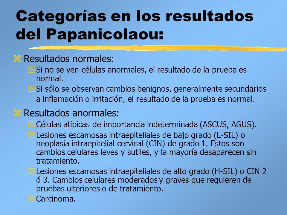 Categorías en los resultados del Papanicolaou: z Resultados normales: y Si no se ven células anormales, el resultado de la prueba es normal. y Si sólo