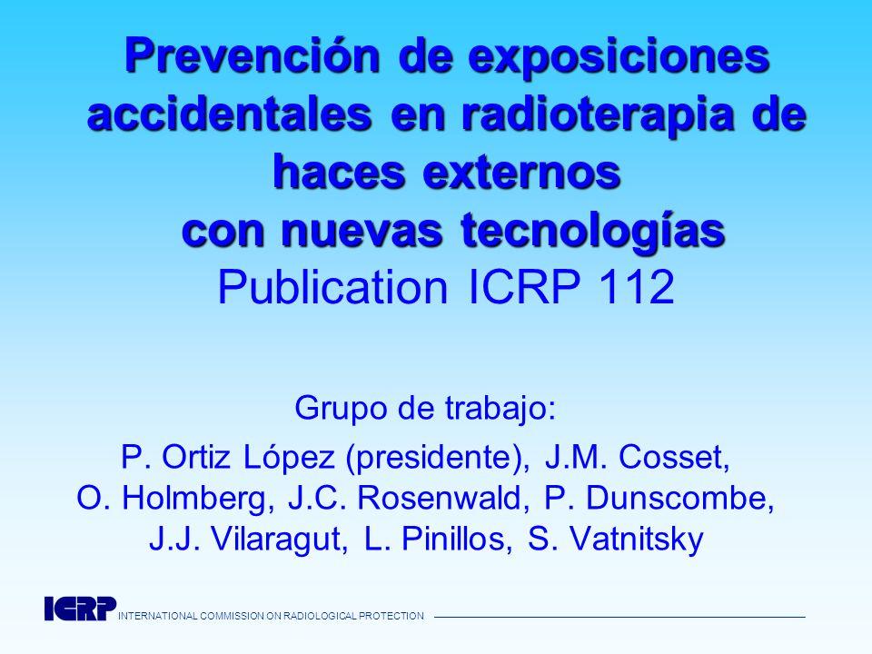 INTERNATIONAL COMMISSION ON RADIOLOGICAL PROTECTION Prevención de exposiciones accidentales en radioterapia de haces externos con nuevas tecnologías P