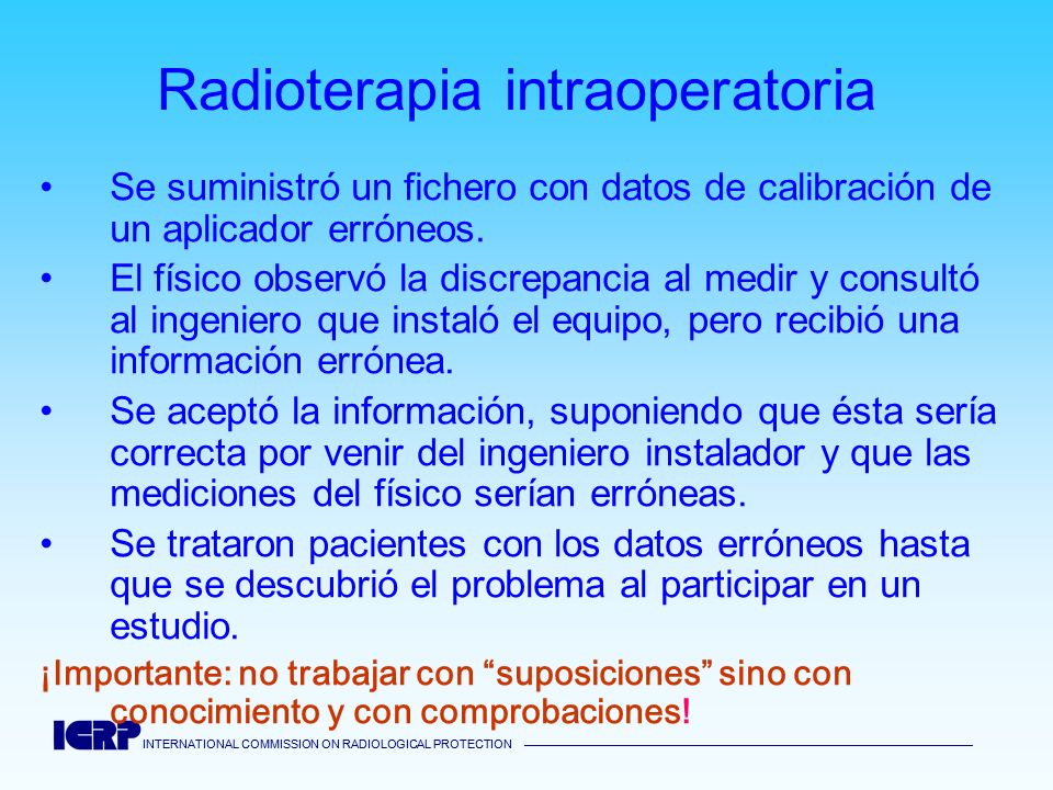 INTERNATIONAL COMMISSION ON RADIOLOGICAL PROTECTION INTERNATIONAL COMMISSION ON RADIOLOGICAL PROTECTION Radioterapia intraoperatoria Se suministró un
