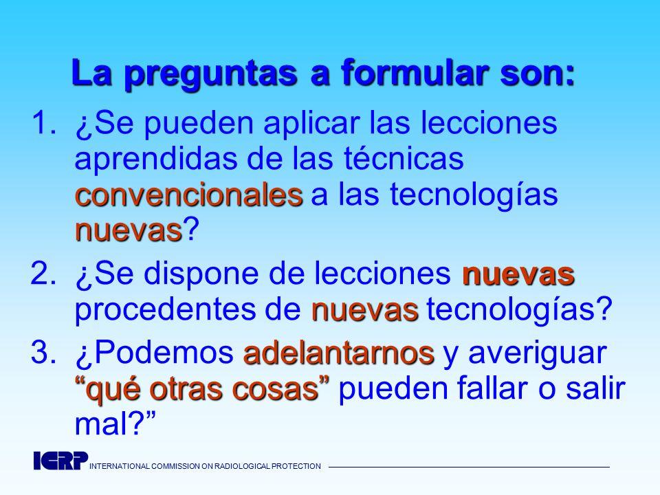 INTERNATIONAL COMMISSION ON RADIOLOGICAL PROTECTION 1ª pregunta convencionales nuevas ¿Se pueden aplicar las lecciones aprendidas de las técnicas convencionales a las tecnologías nuevas.