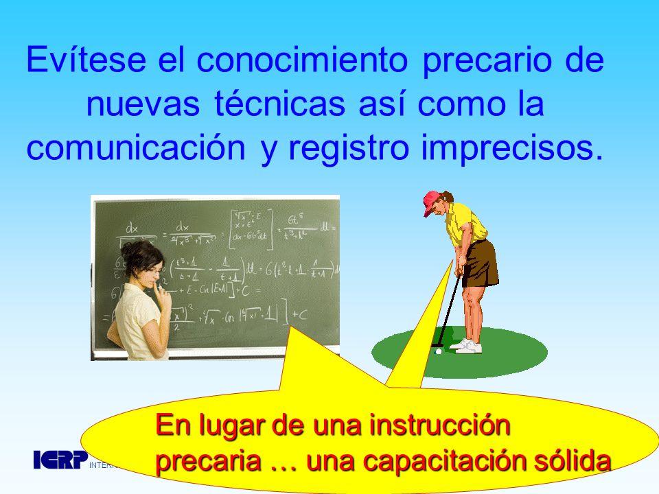 INTERNATIONAL COMMISSION ON RADIOLOGICAL PROTECTION Evítese el conocimiento precario de nuevas técnicas así como la comunicación y registro imprecisos