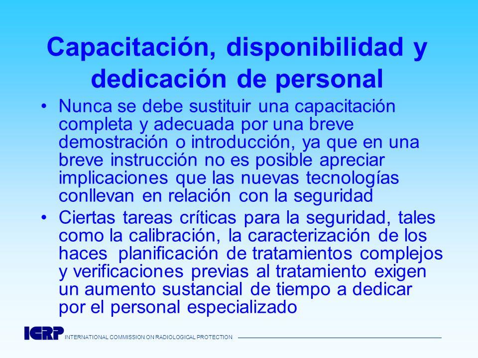 INTERNATIONAL COMMISSION ON RADIOLOGICAL PROTECTION Capacitación, disponibilidad y dedicación de personal Nunca se debe sustituir una capacitación com