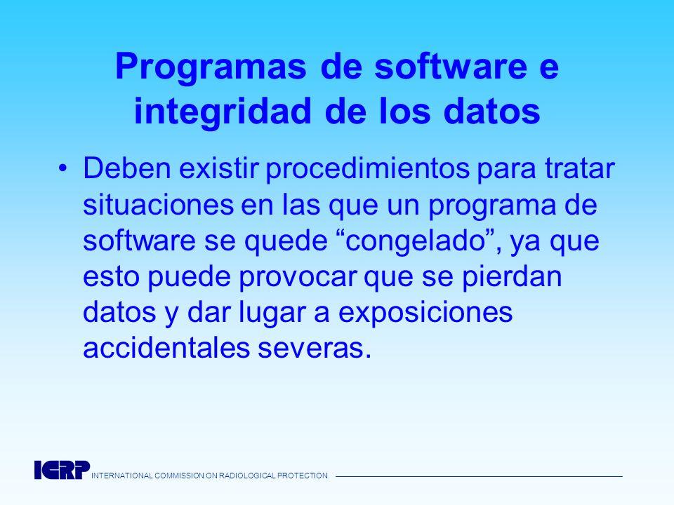 INTERNATIONAL COMMISSION ON RADIOLOGICAL PROTECTION Programas de software e integridad de los datos Deben existir procedimientos para tratar situacion