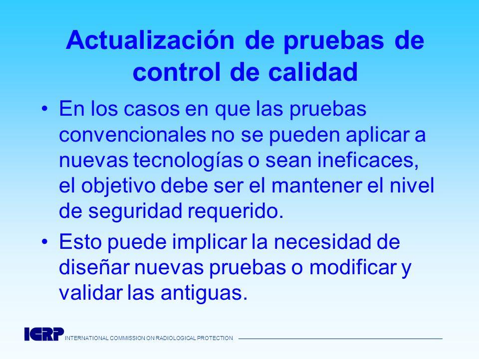 INTERNATIONAL COMMISSION ON RADIOLOGICAL PROTECTION Actualización de pruebas de control de calidad En los casos en que las pruebas convencionales no s
