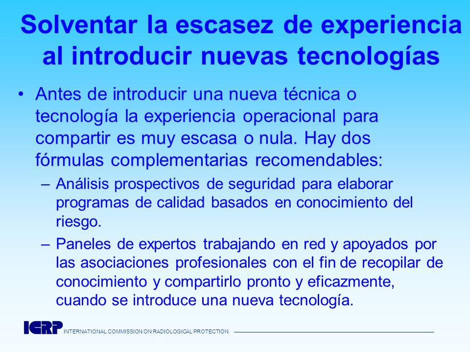INTERNATIONAL COMMISSION ON RADIOLOGICAL PROTECTION Solventar la escasez de experiencia al introducir nuevas tecnologías Antes de introducir una nueva