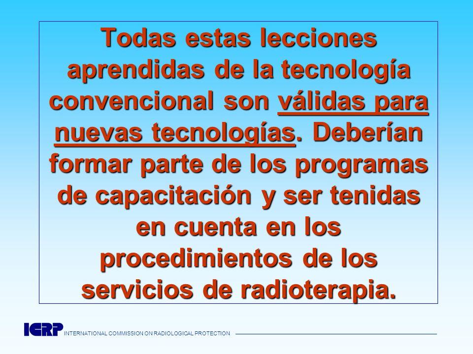 INTERNATIONAL COMMISSION ON RADIOLOGICAL PROTECTION Todas estas lecciones aprendidas de la tecnología convencional son válidas para nuevas tecnologías