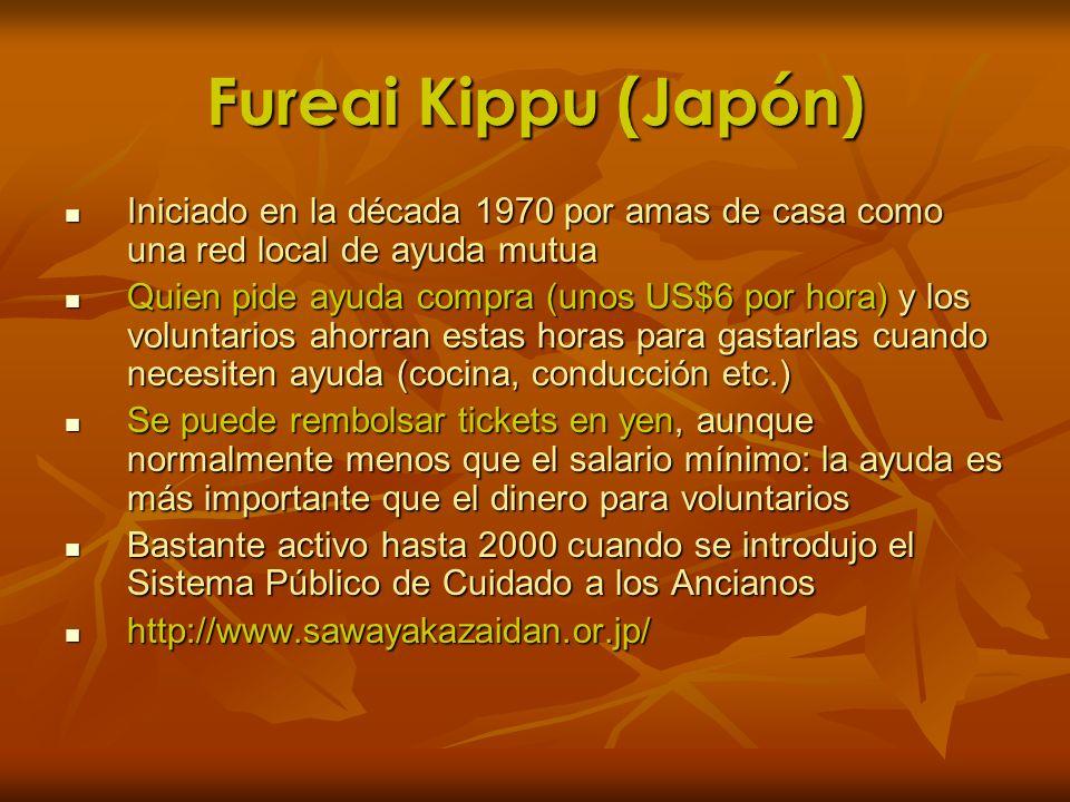Fureai Kippu (Japón) Iniciado en la década 1970 por amas de casa como una red local de ayuda mutua Iniciado en la década 1970 por amas de casa como un