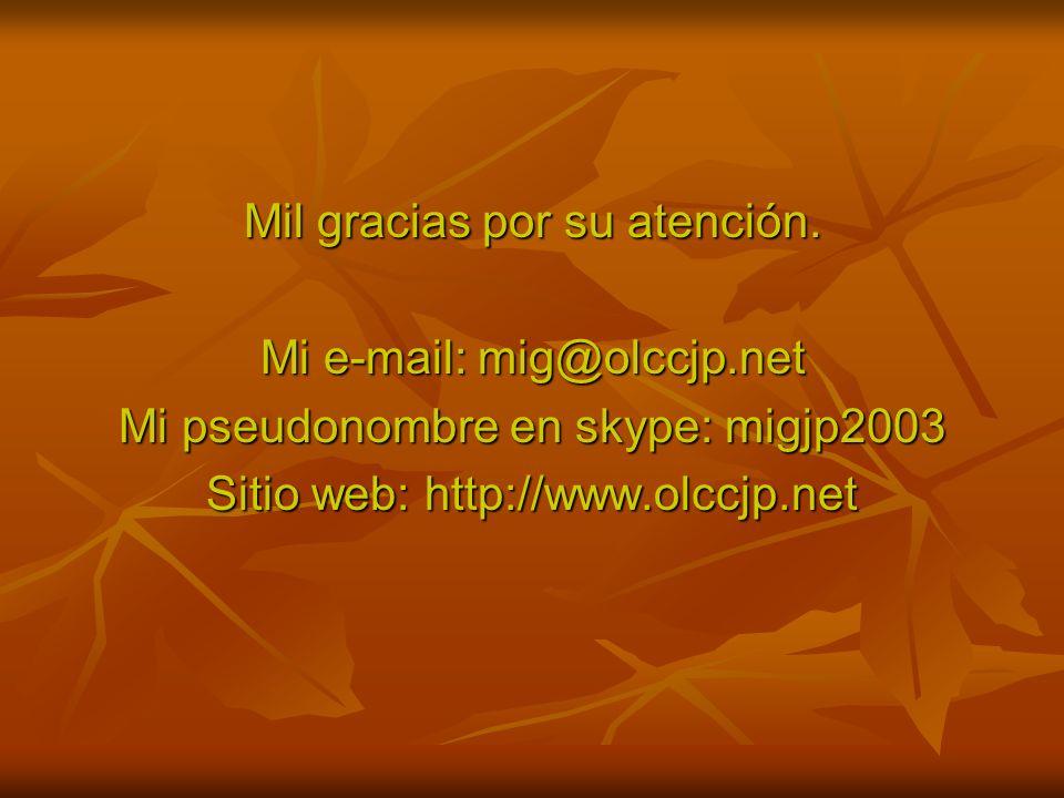 Mil gracias por su atención. Mi e-mail: mig@olccjp.net Mi pseudonombre en skype: migjp2003 Sitio web: http://www.olccjp.net