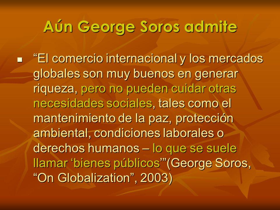 Aún George Soros admite El comercio internacional y los mercados globales son muy buenos en generar riqueza, pero no pueden cuidar otras necesidades s