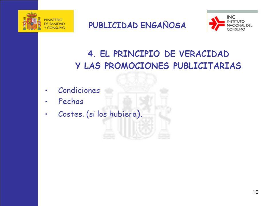 10 PUBLICIDAD ENGAÑOSA 4. EL PRINCIPIO DE VERACIDAD Y LAS PROMOCIONES PUBLICITARIAS Condiciones Fechas Costes. (si los hubiera ).