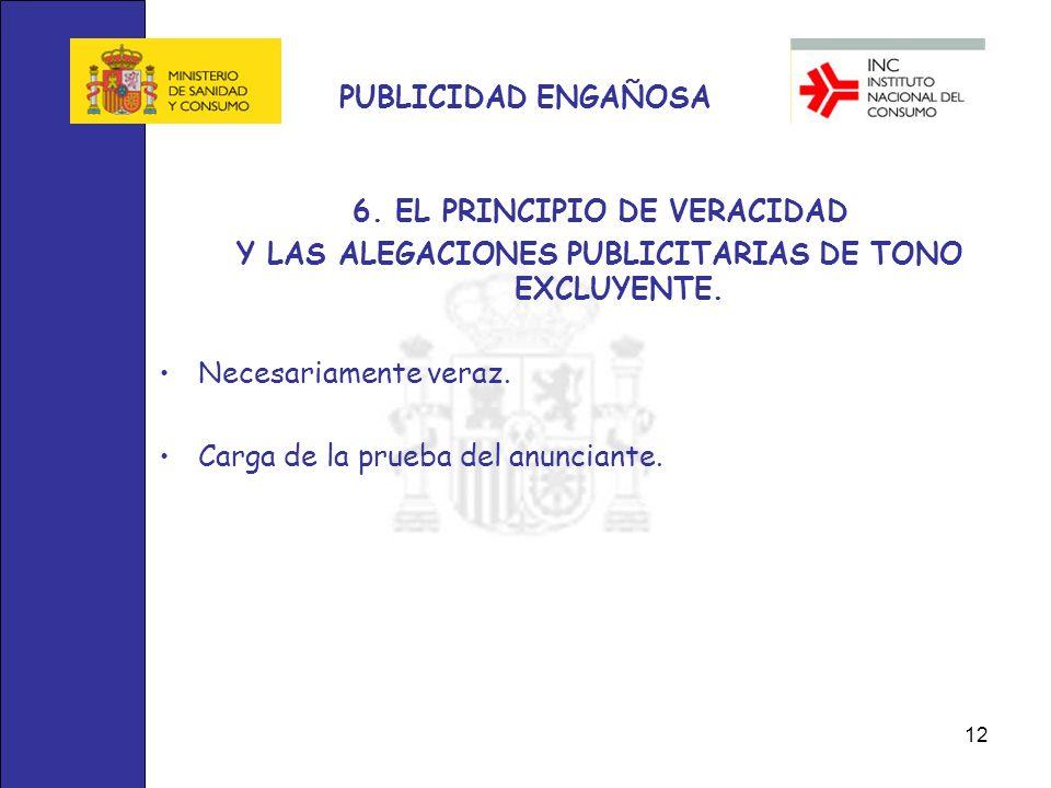 12 PUBLICIDAD ENGAÑOSA 6. EL PRINCIPIO DE VERACIDAD Y LAS ALEGACIONES PUBLICITARIAS DE TONO EXCLUYENTE. Necesariamente veraz. Carga de la prueba del a