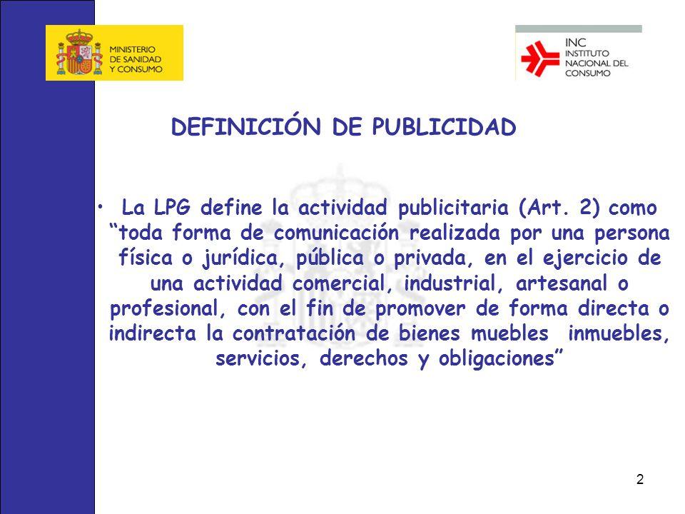 2 DEFINICIÓN DE PUBLICIDAD La LPG define la actividad publicitaria (Art. 2) como toda forma de comunicación realizada por una persona física o jurídic