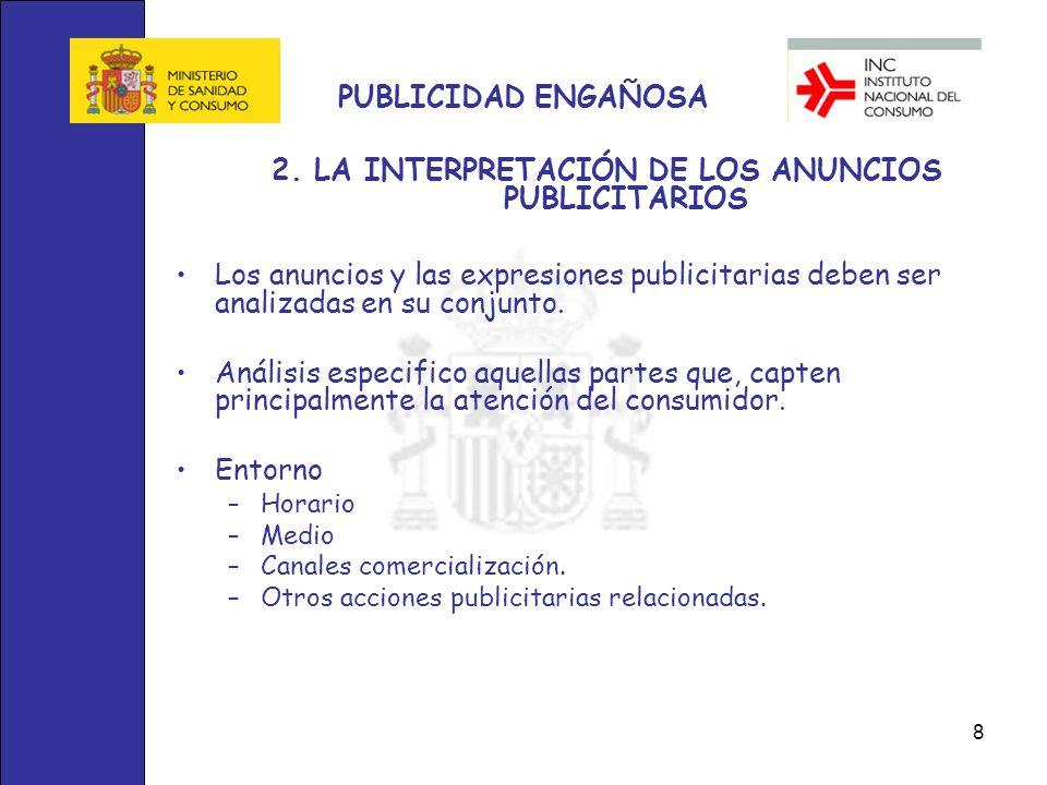 8 PUBLICIDAD ENGAÑOSA 2. LA INTERPRETACIÓN DE LOS ANUNCIOS PUBLICITARIOS Los anuncios y las expresiones publicitarias deben ser analizadas en su conju
