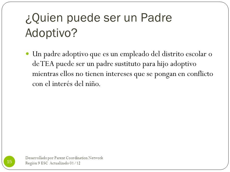 ¿Quien puede ser un Padre Adoptivo? Un padre adoptivo que es un empleado del distrito escolar o de TEA puede ser un padre sustituto para hijo adoptivo