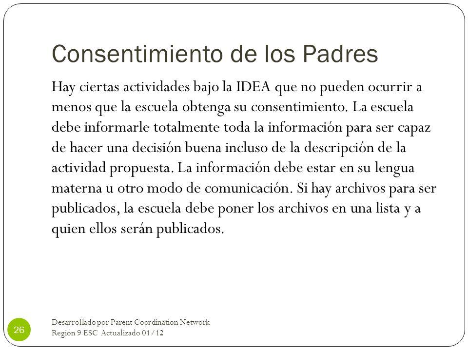 Consentimiento de los Padres Hay ciertas actividades bajo la IDEA que no pueden ocurrir a menos que la escuela obtenga su consentimiento. La escuela d