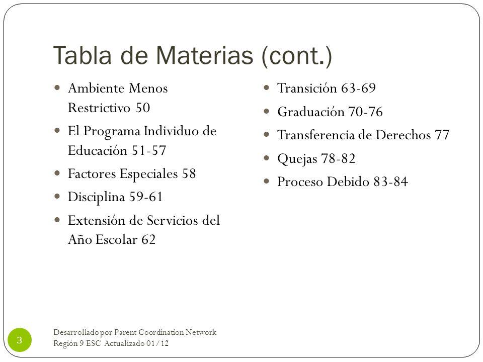 Tabla de Materias (cont.) Ambiente Menos Restrictivo 50 El Programa Individuo de Educación 51-57 Factores Especiales 58 Disciplina 59-61 Extensión de