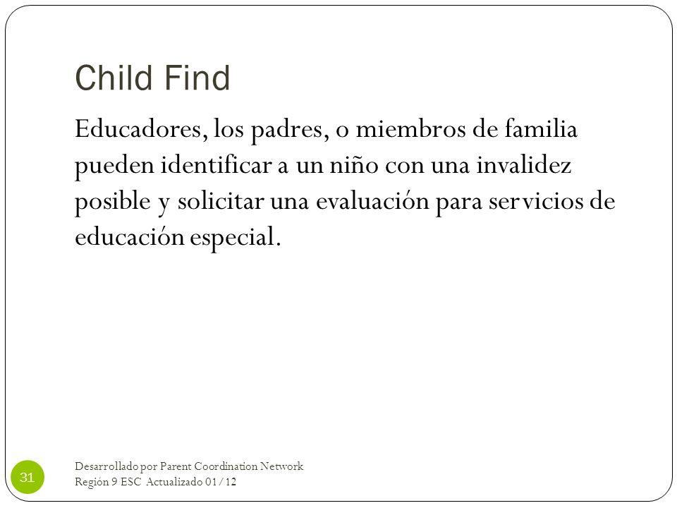 Child Find Educadores, los padres, o miembros de familia pueden identificar a un niño con una invalidez posible y solicitar una evaluación para servic