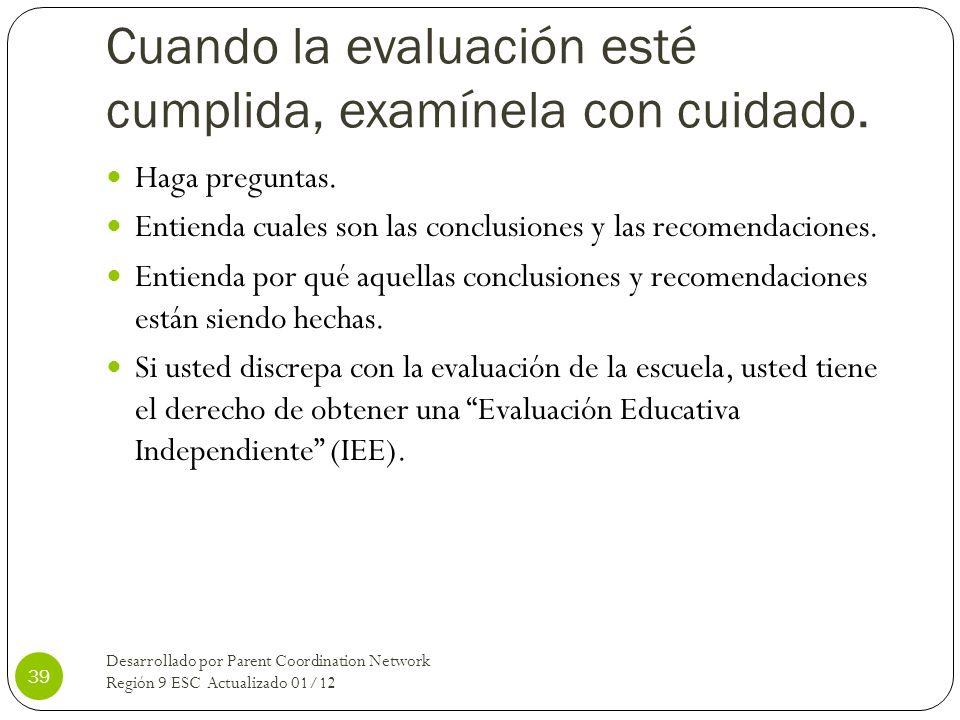 Cuando la evaluación esté cumplida, examínela con cuidado. Haga preguntas. Entienda cuales son las conclusiones y las recomendaciones. Entienda por qu