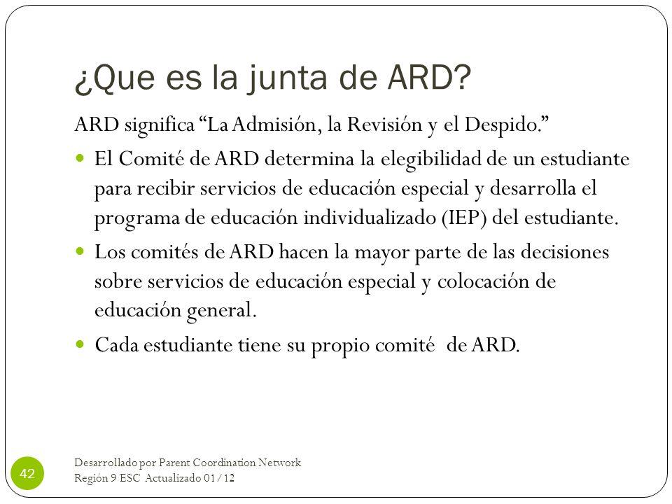 ¿Que es la junta de ARD? ARD significa La Admisión, la Revisión y el Despido. El Comité de ARD determina la elegibilidad de un estudiante para recibir