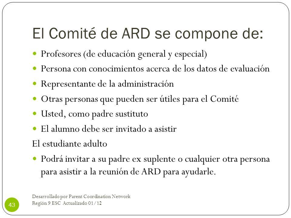 El Comité de ARD se compone de: Profesores (de educación general y especial) Persona con conocimientos acerca de los datos de evaluación Representante
