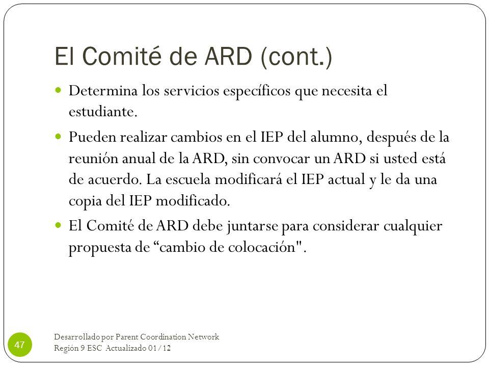 El Comité de ARD (cont.) Determina los servicios específicos que necesita el estudiante. Pueden realizar cambios en el IEP del alumno, después de la r