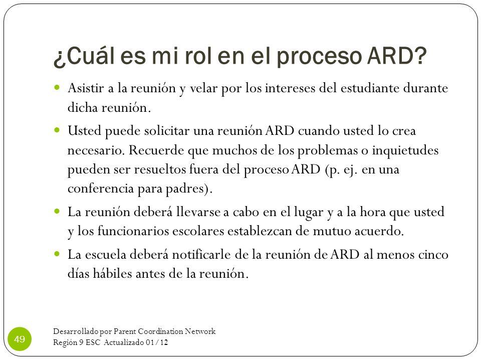 ¿Cuál es mi rol en el proceso ARD? Asistir a la reunión y velar por los intereses del estudiante durante dicha reunión. Usted puede solicitar una reun