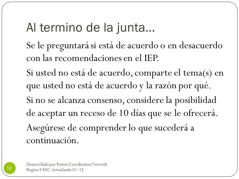 Al termino de la junta… Se le preguntará si está de acuerdo o en desacuerdo con las recomendaciones en el IEP. Si usted no está de acuerdo, comparte e