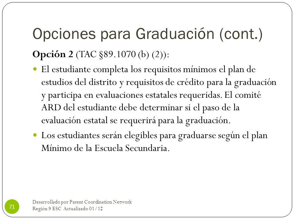 Opciones para Graduación (cont.) Opción 2 (TAC §89.1070 (b) (2)): El estudiante completa los requisitos mínimos el plan de estudios del distrito y req