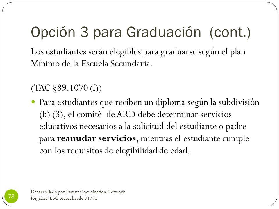 Opción 3 para Graduación (cont.) Los estudiantes serán elegibles para graduarse según el plan Mínimo de la Escuela Secundaria. (TAC §89.1070 (f)) Para