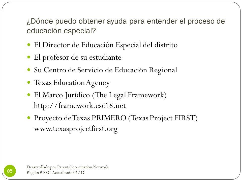 ¿Dónde puedo obtener ayuda para entender el proceso de educación especial? El Director de Educación Especial del distrito El profesor de su estudiante