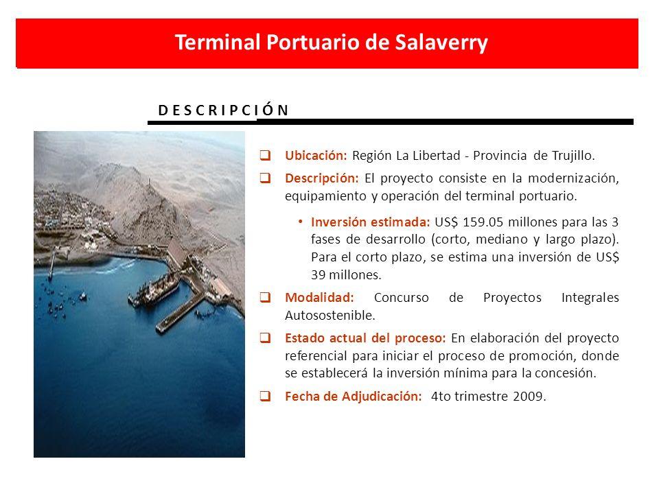 Terminal Portuario de Salaverry D E S C R I P C I Ó N Ubicación: Región La Libertad - Provincia de Trujillo. Descripción: El proyecto consiste en la m