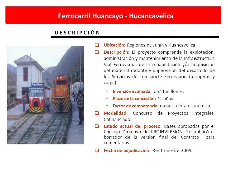 Ferrocarril Huancayo - Hucancavelica D E S C R I P C I Ó N Ubicación: Regiones de Junín y Huancavelica. Descripción: El proyecto comprende la explotac