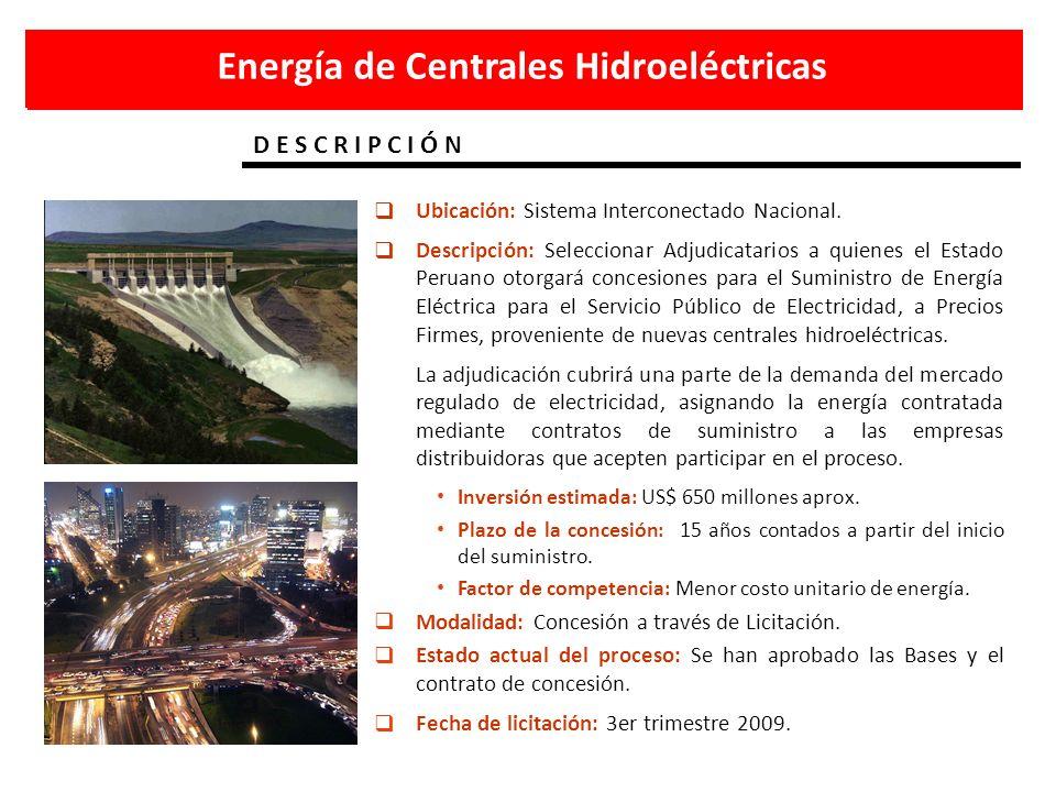 D E S C R I P C I Ó N Energía de Centrales Hidroeléctricas Ubicación: Sistema Interconectado Nacional. Descripción: Seleccionar Adjudicatarios a quien