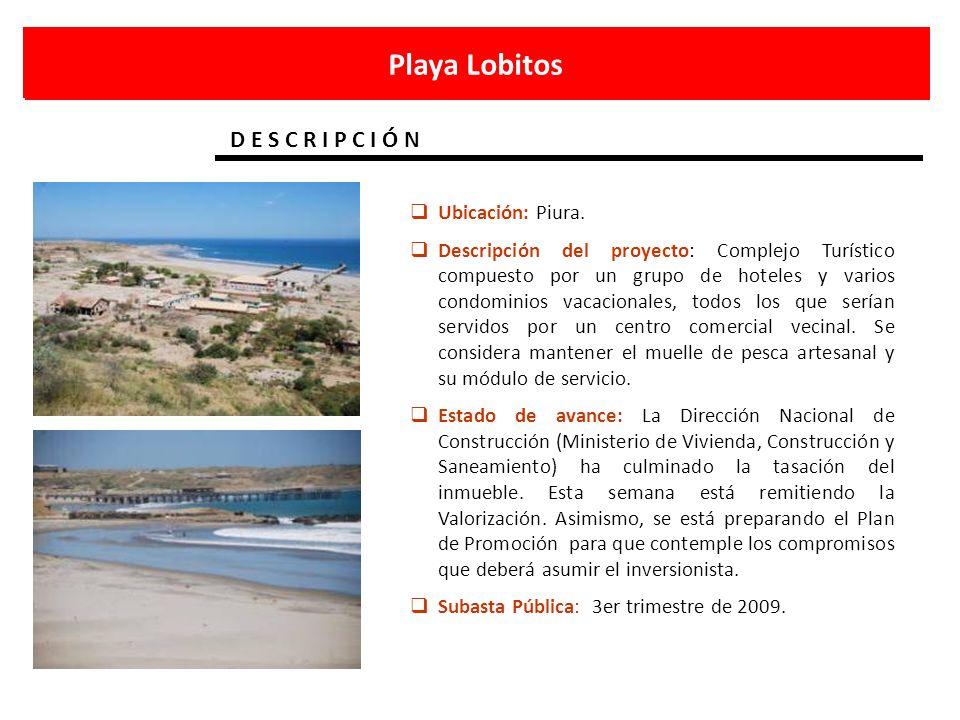 Playa Lobitos D E S C R I P C I Ó N Ubicación: Piura. Descripción del proyecto: Complejo Turístico compuesto por un grupo de hoteles y varios condomin